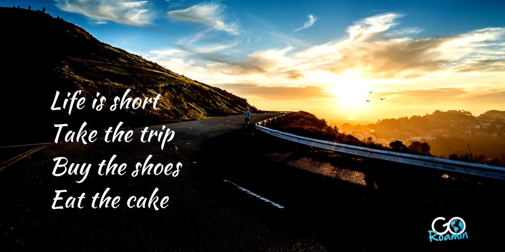 Life is short travel and GoRoamin