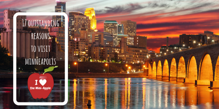 Why Minneapolis? 17 Outstanding Reasons to visit the Mini-Apple
